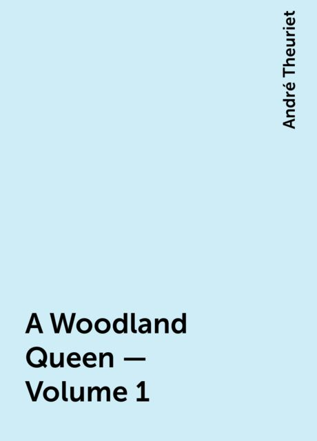 A Woodland Queen — Volume 1, André Theuriet