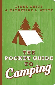 The Pocket Guide to Camping, Linda White, Katherine L. White