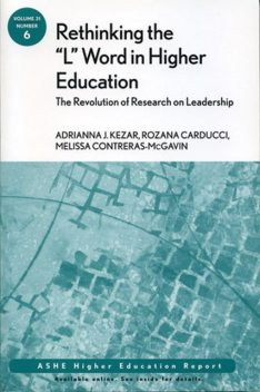 """Rethinking the """"L"""" Word in Higher Education: The Revolution of Research on Leadership, Carducci, Contreras-McGavin, Kezar, Melissa, Rozana"""