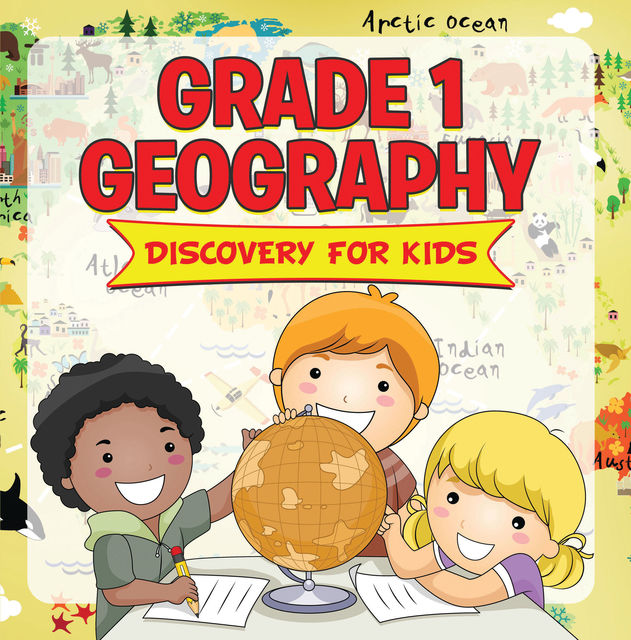Grade 1 Geography: Discovery For Kids, Baby Professor