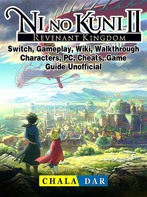 Ni no Kuni II Revenant Kingdom Game, PC, PS4, Premium, Collectors, Edition, Characters, Tips, Guide Unofficial, HSE Strategies