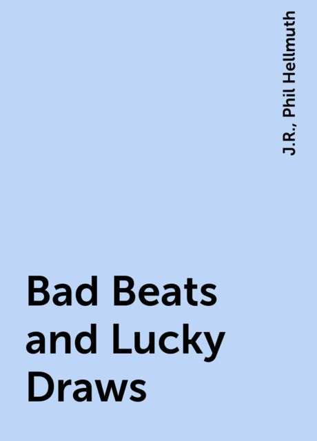 Bad Beats and Lucky Draws, J.R., Phil Hellmuth