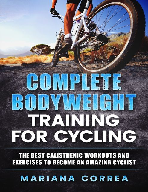 Complete Body Weight Training for Cycling, Mariana Correa