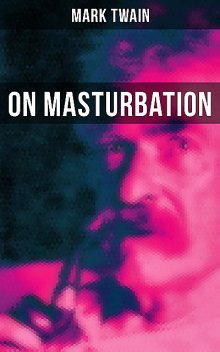 Mark Twain: On Masturbation, Mark Twain