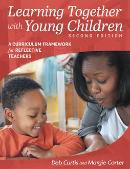 Learning Together with Young Children, Deb Curtis, Margie Carter