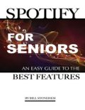 Spotify for Seniors: An Easy Guide the Best Features, Bill Stonehem