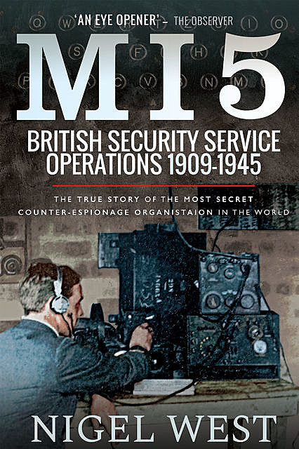 MI5: British Security Service Operations, 1909–1945, Nigel West