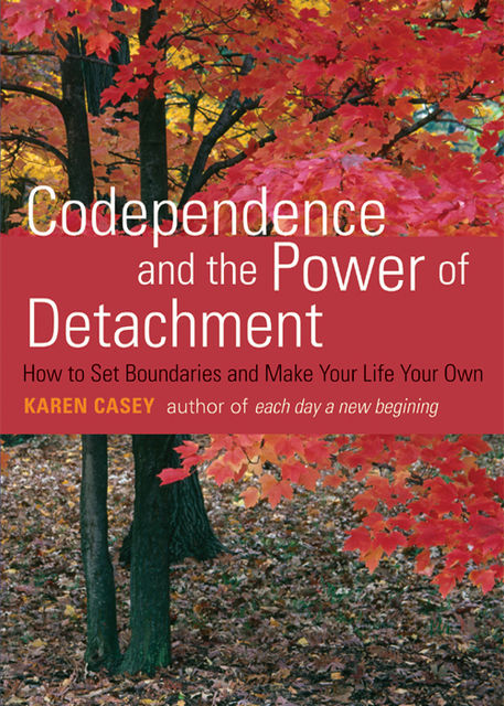 Codependence and the Power of Detachment, Karen Casey