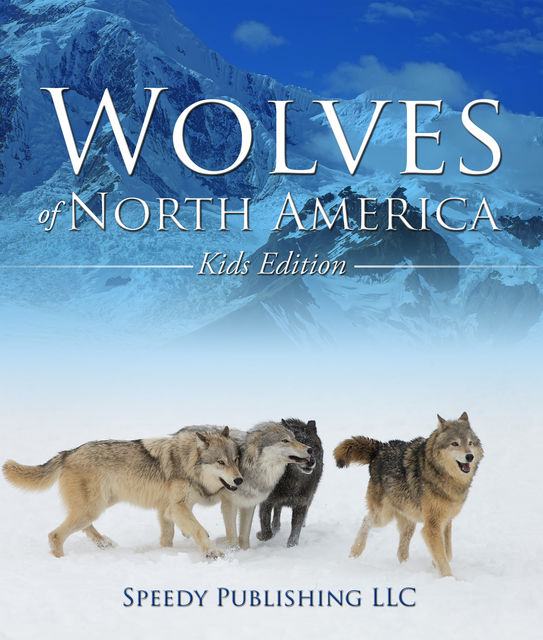 Wolves Of North America (Kids Edition), Speedy Publishing