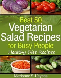 Best 50 Vegetarian Salads for Busy People: Healthy Diet Recipes, Marianne S.Haynes