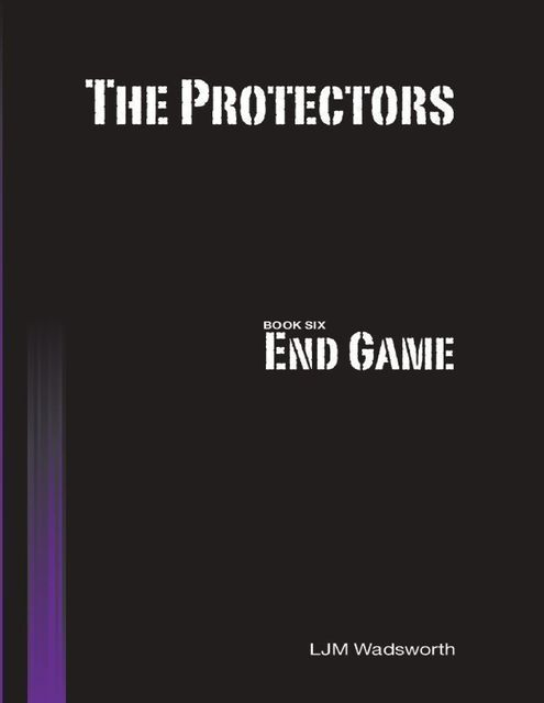 The Protectors – Book Six: End Game, L.J.M.Wadsworth