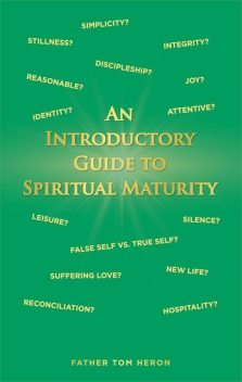 An Introductory Guide to Spiritual Maturity, Father Tom Heron