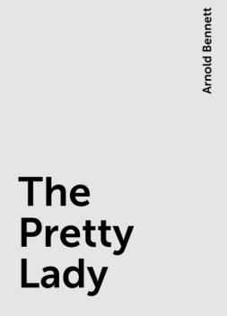 The Pretty Lady, Arnold Bennett