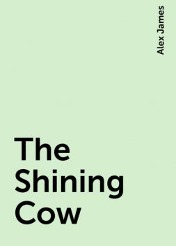 The Shining Cow, Alex James