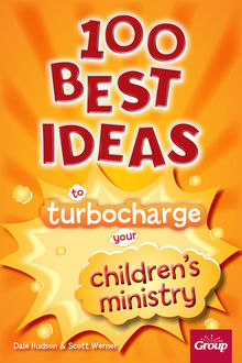 100 Best Ideas to Turbocharge Your Children's Ministry, Dale Hudson, Scott Werner