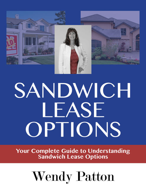 Sandwich Lease Options: Your Complete Guide to Understanding Sandwich Lease Options, Wendy Patton