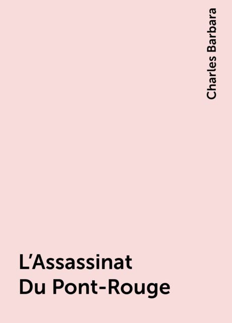 L'Assassinat Du Pont-Rouge, Charles Barbara