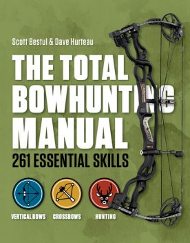 Total Bowhunter Manual, Dave Hurteau, Scott Bestul