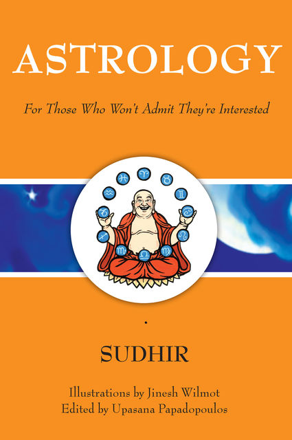 Astrology: For Those Who Won't Admit They're Interested, Jinesh Wilmot, Sudhir