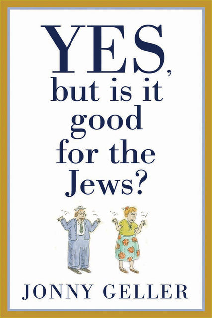 Yes, But Is It Good for the Jews?, Jonny Geller
