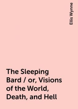 The Sleeping Bard / or, Visions of the World, Death, and Hell, Ellis Wynne