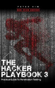 The Hacker Playbook 3: Practical Guide To Penetration Testing, Peter Kim