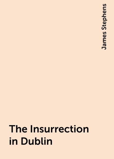 The Insurrection in Dublin, James Stephens
