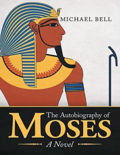 The Autobiography of Moses: A Novel, Michael Bell