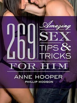 269 Amazing Sex Tips and Tricks for Him, Anne Hooper