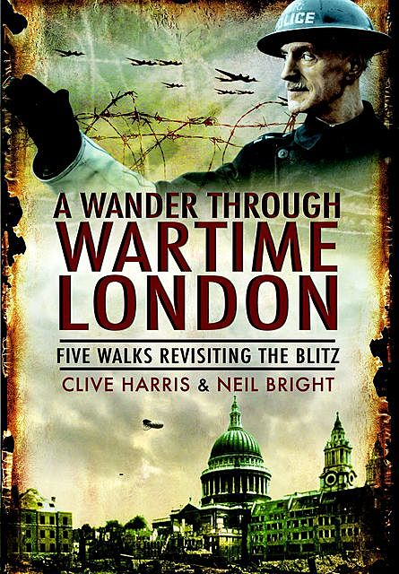 A Wander Through Wartime London, Neil Bright, Clive Harris
