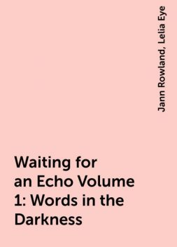 Waiting for an Echo Volume 1: Words in the Darkness, Jann Rowland, Lelia Eye