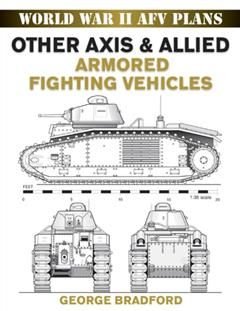 Other Axis & Allied Armored Fighting Vehicles, George Bradford