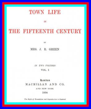 Town Life in the Fifteenth Century (vol 1 of 2), Alice Stopford Green