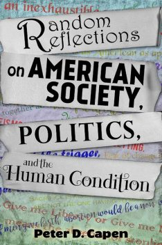 Random Reflections on American Society, Politics, and the Human Condition, Peter Capen