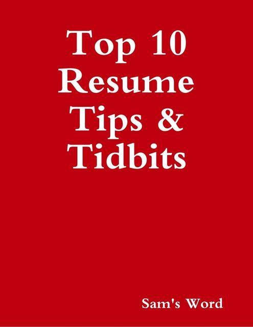 Top 10 Resume Tips & Tidbits, Sam's Word