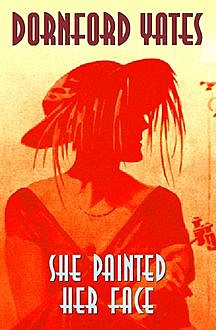 She Painted Her Face, Dornford Yates