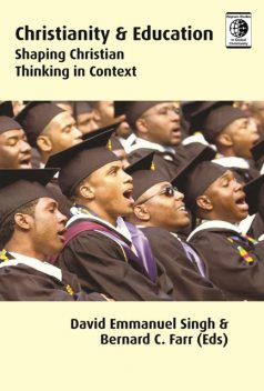 Christianity and Education, Bernard Farr, David Emmanuel Singh
