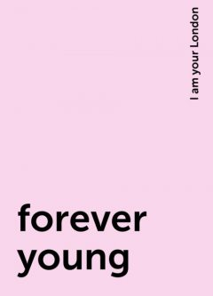 forever young, I am your London