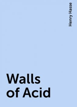 Walls of Acid, Henry Hasse