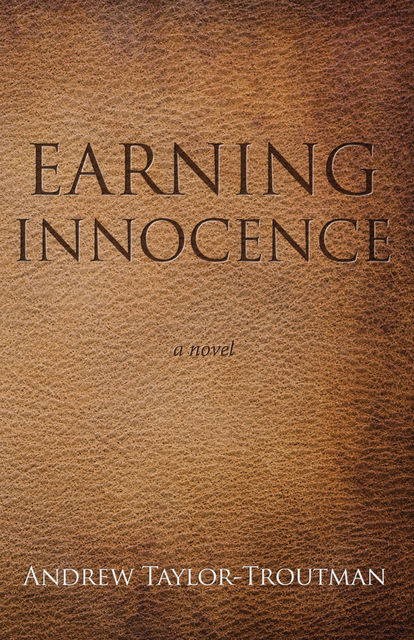 Earning Innocence, Andrew Taylor-Troutman