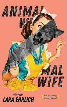 Animal Wife, Lara Ehrlich