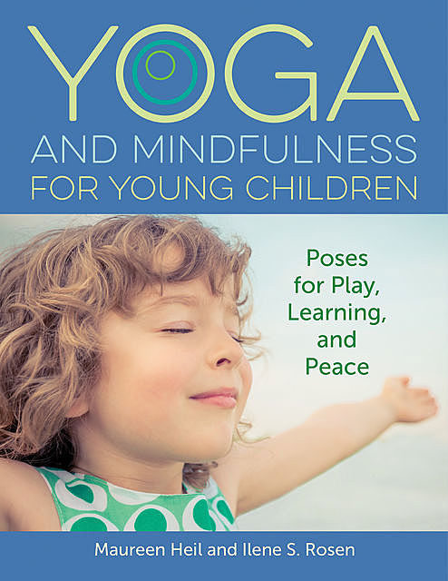 Yoga and Mindfulness for Young Children, Ilene Rosen, Maureen Heil