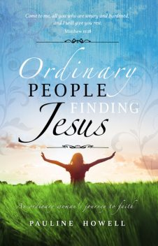 Ordinary People Finding Jesus, Pauline Howell