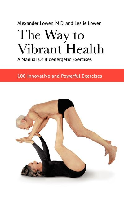 The Way to Vibrant Health, Alexander Lowen Leslie Lowen
