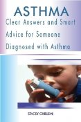 Asthma: Clear Answers and Smart Advice for Someone Diagnosed with Asthma, Stacey Chillemi