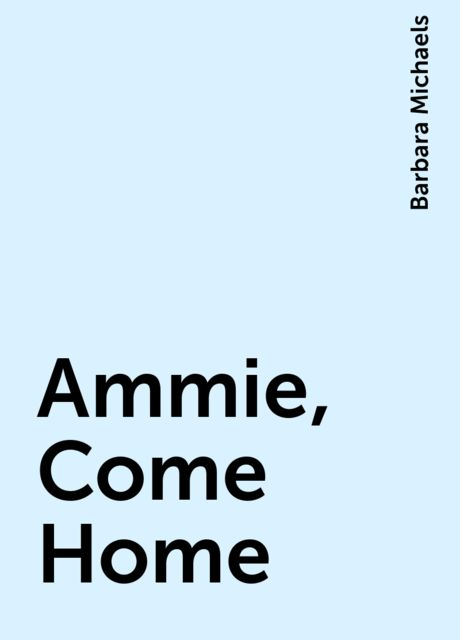 Ammie, Come Home, Barbara Michaels