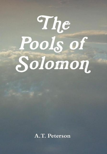 The Pools of Solomon, A.T.Peterson