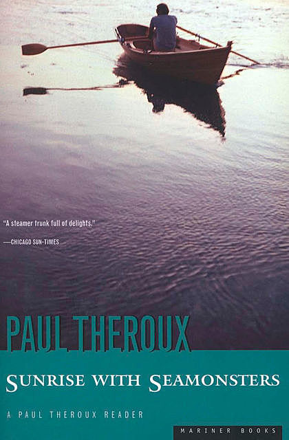 Sunrise with Seamonsters, Paul Theroux