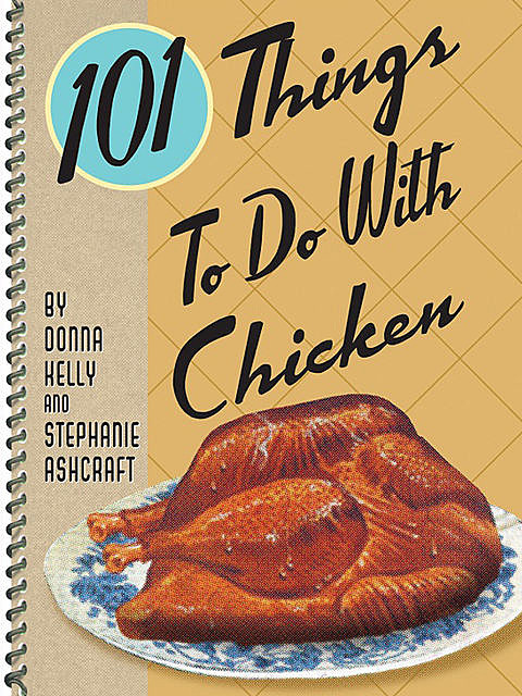 101 Things To Do With Chicken, Stephanie Ashcraft, Donna Kelly