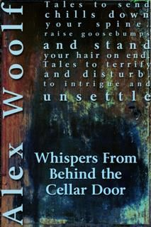 Whispers From Behind The Cellar Door, Alex Woolf